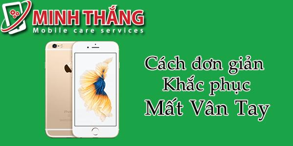 6SMATVANTAYs Touch ID và khắc phục Iphone 6s mất vân tay