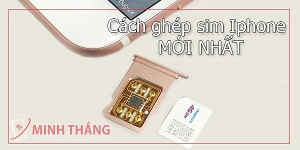 thinhga1 Hướng dẫn cách ghép sim iphone mới nhất