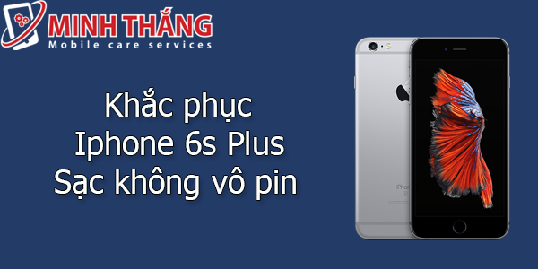z1 Khắc phục triệt để Iphone 6s Plus sạc không vô pin